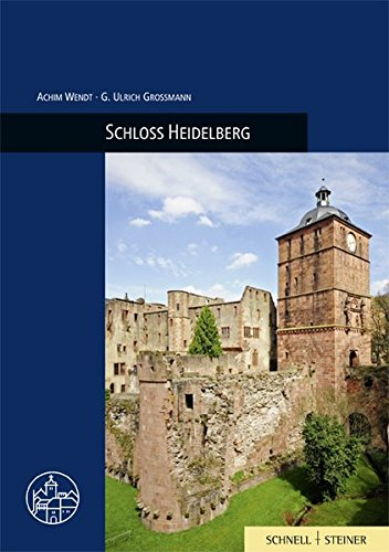 Schloss Heidelberg (Burgen, Schlosser Und Wehrbauten in Mitteleuropa): Achim Wendt; Ulrich Gro�mann