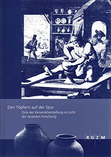 Den Töpfern auf der Spur - Orte der Keramikherstellung im Licht der neuesten Forschung (...