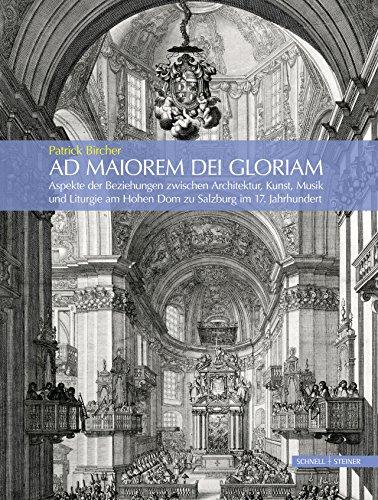 9783795430610: Ad Maiorem Dei Gloriam: Aspekte Der Beziehungen Zwischen Architektur, Kunst, Musik Und Liturgie Am Hohen Dom Zu Salzburg Im 17. Jahrhundert
