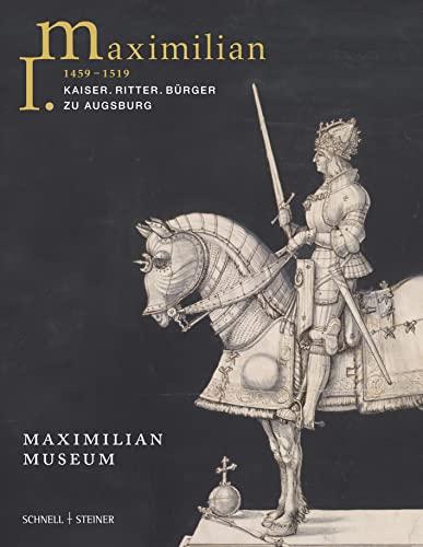 9783795434144: Maximilian I. (1459 - 1519): Kaiser. Ritter. Bürger zu Augsburg
