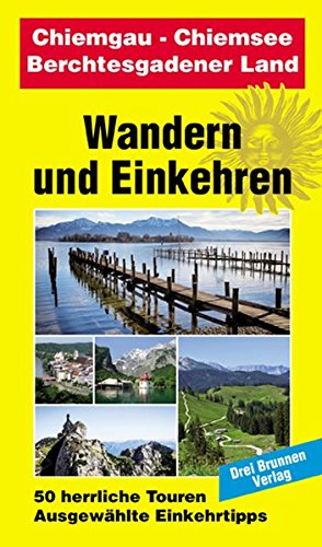 9783795603342: Chiemgau. Chiemsee. Berchtesgadener Land. Wendelstein: Herrliche Wanderwege. Gemütliche Gasthöfe
