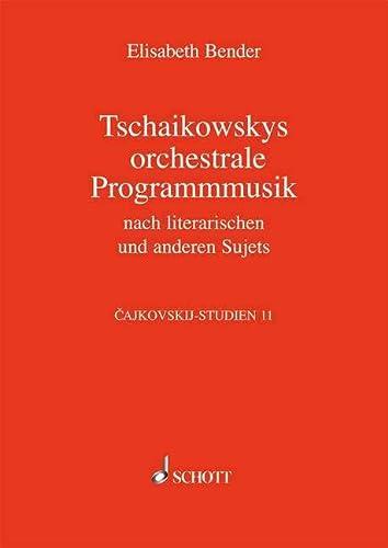 Cajkovskij-Studien 11. Tschaikowskys Programmmusik: Elisabeth Bender