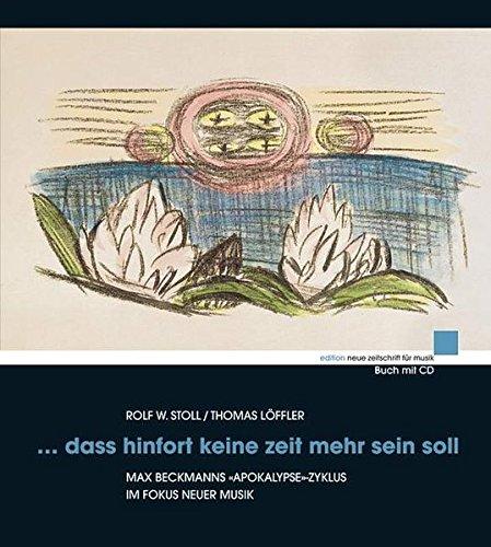 9783795703721: ... dass hinfort keine zeit mehr sein soll: Max Beckmanns «Apokalypse»-Zyklus im Fokus neuer Musik