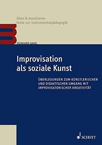 Improvisation als soziale Kunst: Überlegungen zum künstlerischen und didaktischen Umgang mit Improvisatorischer Kreativität (Paperback) - Reinhard Gagel