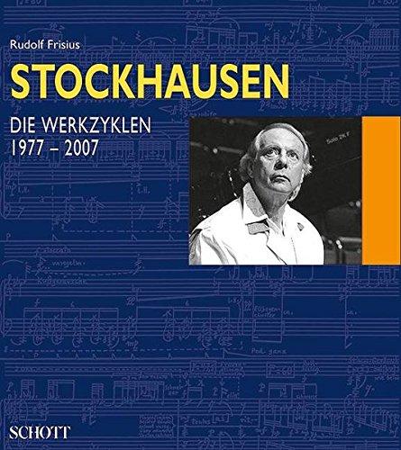 Karlheinz Stockhausen Die Werkzyklen 1977-2007: Rudolf Frisius