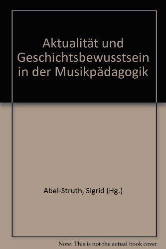 9783795717087: Aktualität und Geschichtsbewußtsein in der Musikpädagogik. (=Musikpädagogik, Forschung u. Lehre; Band 9).