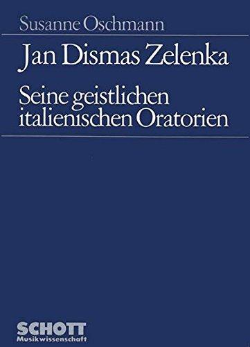 Jan Dismas Zelenka: Seine geistlichen italienischen Oratorien: Susanne Oschmann