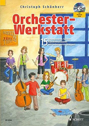 Orchester-Werkstatt: 15 Arrangements für das Klassenmusizieren mit heterogene. - Christoph Schönherr