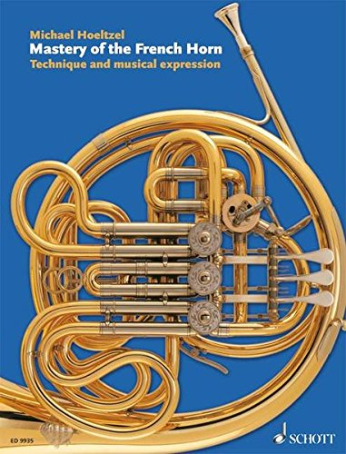 9783795757977: Mastery of the French Horn: Technique And Musical Expression