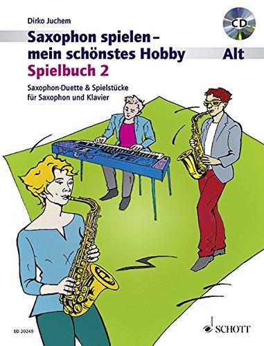 Saxophon spielen - Mein schönstes Hobby. Spielbuch 2 Alt. Mit Audio-CDs : Spielbuch 2. 1-2 Alt-Saxophone, Klavier ad lib. - Dirko Juchem