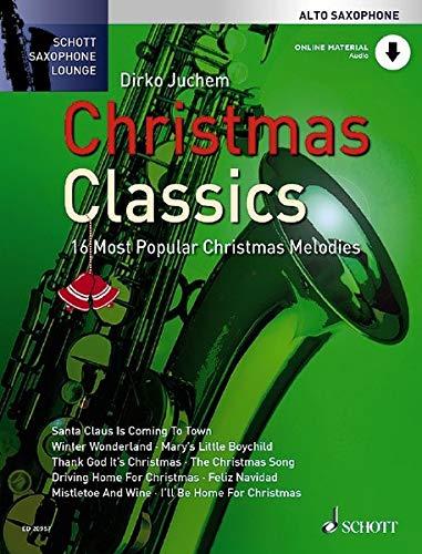 Christmas Classics: 16 Most Popular Christmas Melodies: Die 16 beliebtesten Weihnachtslieder. Alt-Saxophon. Ausgabe mit Online-Audiodatei. - DIRKO JUCHEM