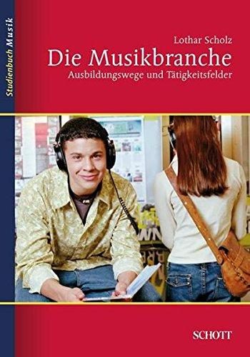 Die Musikbranche: Ausbildungswege und Tätigkeitsfelder (Studienbuch Musik): Lothar Scholz