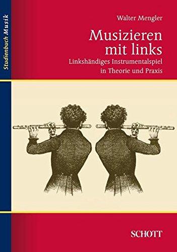 9783795787455: Musizieren mit links: Linkshändiges Instrumentalspiel in Theorie und Praxis