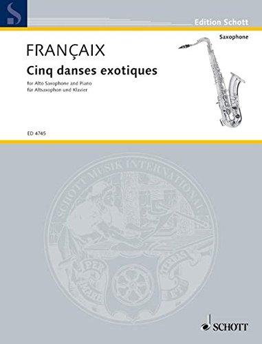 9783795795481: CINQ DANSES EXOTIQUES ALTO SAXOPHONE AND PIANO 5 FIVE EXOTIC DANCES (Edition Schott)