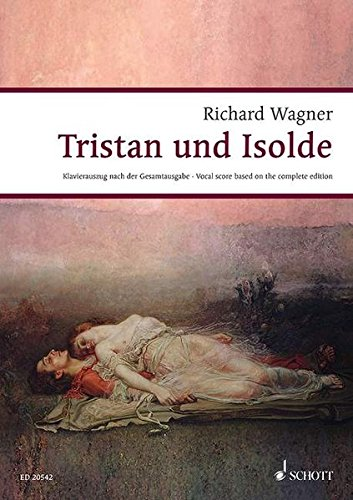Tristan and Isolde: Opera in 3 Acts (Wagner Urtext Piano/vocal Scores): Richard Wagner, Egon Voss