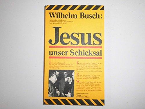 Jesus unser Schicksal: Busch, Wilhelm: