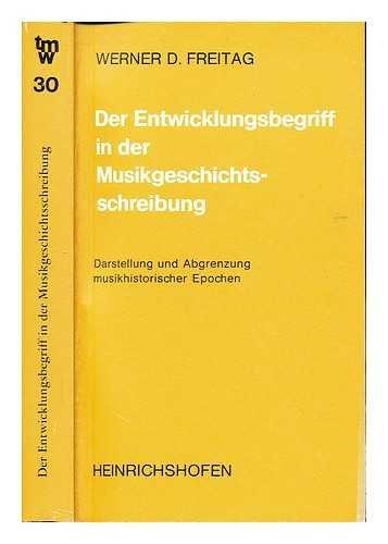 DER ENTWICKLUNGSBEGRIFF IN DER MU- SIKGESCHICHTSSCHREIBUNG - D. Freitag, Werner