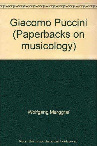 Giacomo Puccini (Paperbacks on Musicology): Wolfgang Marggraf; Kurt Michaelis