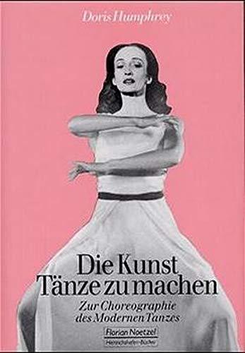 9783795904159: Die Kunst, Tänze zu machen: Zur Choreographie des Modernen Tanzes