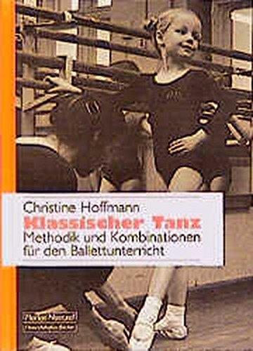 Klassischer Tanz: Methodik und Kombinationen für den Ballettunterricht (Paperback): Christine ...