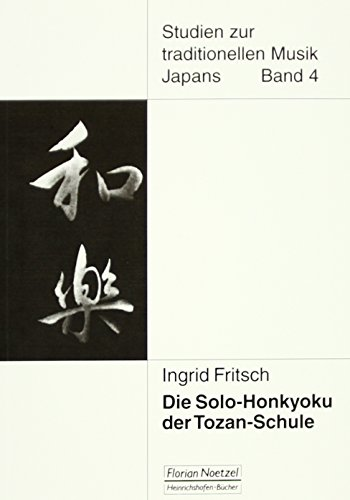Die Solo-Honkyoku der Tozan-Schule: Musik fur Shakuhachi zwischen Tradition und Moderne: Ingrid ...