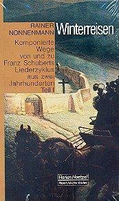 Winterreisen: Komponierte Wege von und zu Franz Schuberts Liederzyklus aus zwei Jahrhunderten (...