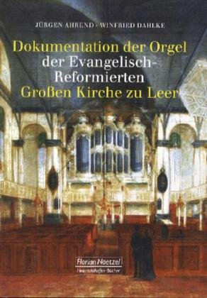 Dokumentation der Orgel der Evangelisch-Reformierten Großen Kirche zu Leer: Jürgen Ahrend