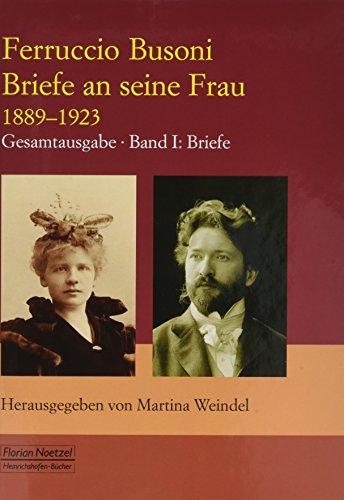 Ferruccio Busoni Briefe an seine Frau Band 1: Martina Weindel