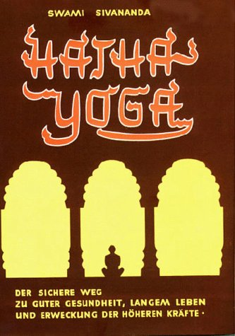9783796400971: Hatha-Yoga / Der sichere Weg zu guter Gesundheit, langem Leben und Erweckung der höheren Kräfte