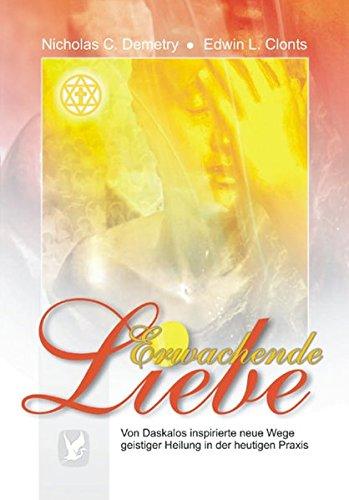 9783796402197: Erwachende Liebe: Von Daskalos inspirierte neue Wege geistiger Heilung in der heutigen Praxis