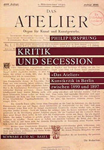 """Kritik und Secession: """"Das Atelier"""" : Kunstkritik in Berlin zwischen 1890 und 1897 (German Edition) (3796509983) by Philip Ursprung"""