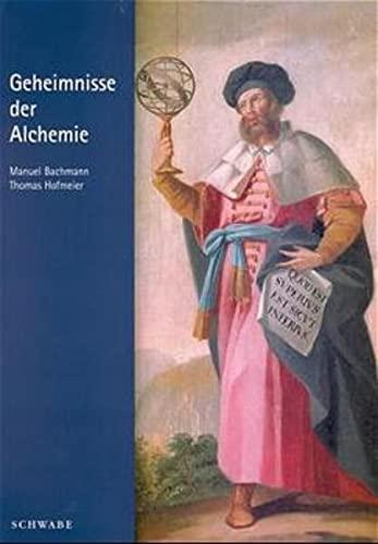 9783796513688: Geheimnisse der Alchemie: Publikationen anl��lich der Ausstellung des Instituts f�r Geschichte und Hermeneutik der Geheimwissenschaften, Basel