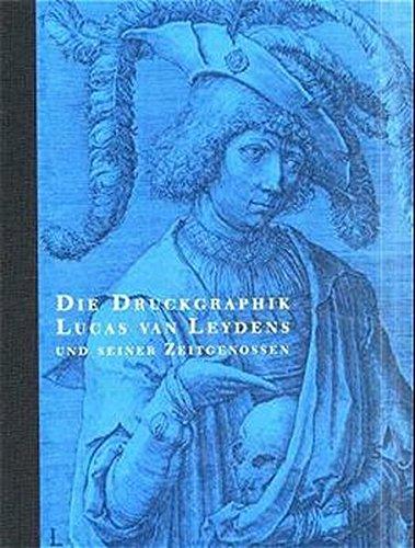 Die Druckgraphik Lucas Van Leydens und seiner Zeitgenossen: Bestandeskatalog der Graphischen ...