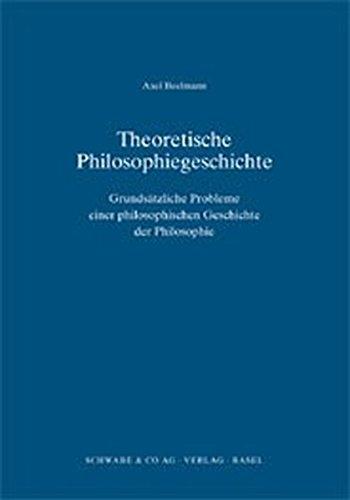 9783796517051: Theoretische Philosophiegeschichte: Grundsatzliche Probleme Einer Philosophischen Geschichte Der Philosophie