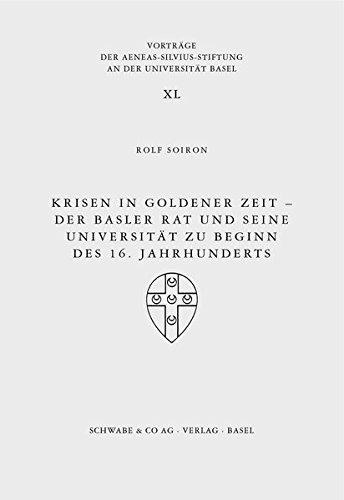 9783796519970: Krisen in Goldener Zeit: Der Basler Rat Und Seine Universitat Zu Beginn Des 16. Jahrhunderts (Vortrage Der Aeneas-silvius-stiftung an Der Universitat Basel) (German Edition)