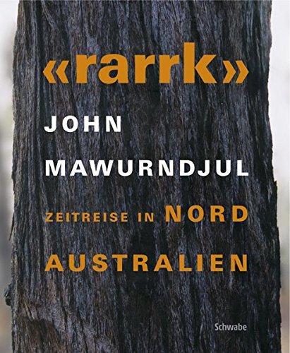 9783796521874: Rarrk' - John Mawurndjul: Zeitreise in Nordaustralien (German Edition)