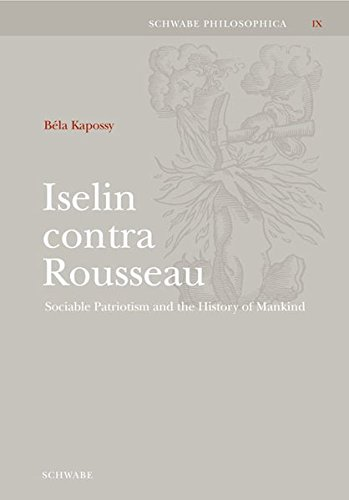 Iselin Contra Rousseau: Sociable Patriotism and the History of Mankind (Schwabe Philosophica) (...