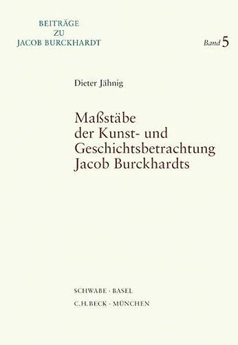 Massstabe Der Kunst- Und Geschichtsbetrachtung Jacob Burckhardts: Jahnig, Dieter