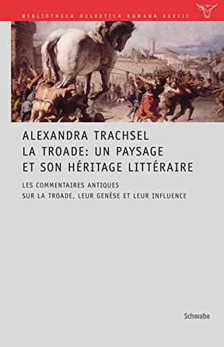 La Troade: Un paysage et son héritage littéraire Les commentaires antiques sur la Troade, leur ...