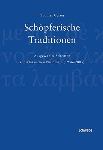9783796522574: Schöpferische Traditionen: Ausgewählte Schriften zur Klassischen Philologie (1956-2005)