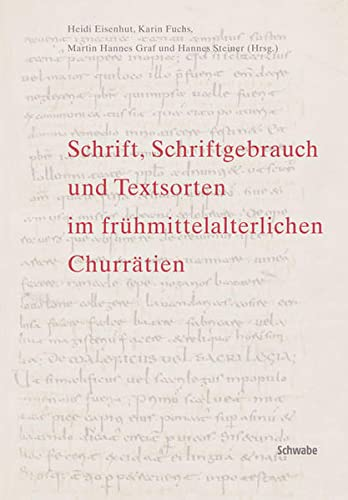 9783796524370: Schrift, Schriftgebrauch Und Textsorten Im Fruhmittelalterlichen Churratien: Vortrage Des Internationalen Kolloquiums Vom 18. Bis 20. Mai 2006 Im ... Fur Kulturforschung Graubunden in Chur