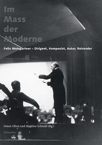 Im Mass der Moderne. Felix Weingartner - Dirigent, Komponist, Autor, Reisender: Stéphanie Berger