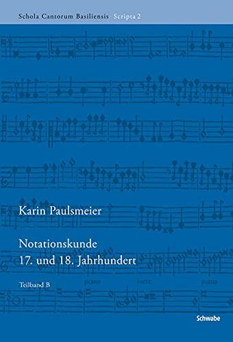 9783796527340: Notationskunde: 17. Und 18. Jahrhundert (Schola Cantorum Basiliensis Scripta) (German Edition)