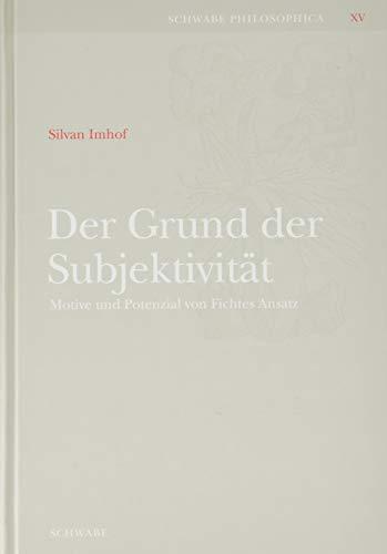 9783796528446: Der Grund Der Subjektivitat: Motive Und Potenzial Von Fichtes Ansatz (Schwabe Philosophica) (German Edition)