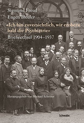 9783796528576: Sigmund Freud - Eugen Bleuler: Ich Bin Zuversichtlich, Wir Erobern Bald Die Psychiatrie Briefwechsel 1904 - 1937 (German Edition)