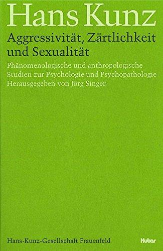 Aggressivität, Zärtlichkeit und Sexualität: Hans Kunz
