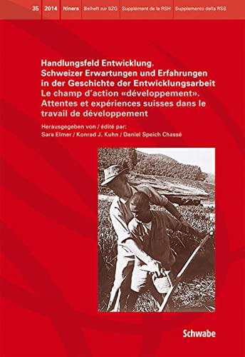 Handlungsfeld Entwicklung. Schweizer Erwartungen und Erfahrungen in der Geschichte der ...