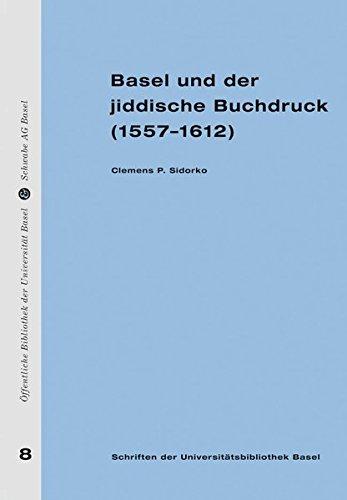 Basel und der jiddisch Buchdruck (1557-1612): Clemens P. Sidorko