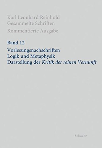 9783796534348: RGS: Karl Leonhard Reinhold - Gesammelte Schriften 12. Kommentierte Ausgabe / Vorlesungsnachschriften. Logik und Metaphysik. Darstellung der