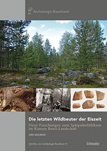 9783796534447: Die letzten Wildbeuter der Eiszeit: Neue Forschungen zum Spätpaläolithikum im Kanton Basel-Landschaft